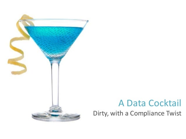 A Data Cocktail Dirty, with a Compliance Twist