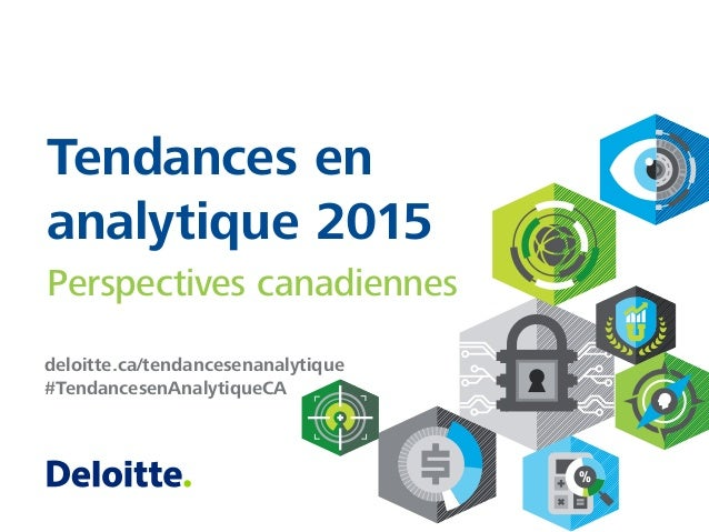 deloitte.ca/tendancesenanalytique #TendancesenAnalytiqueCA Tendances en analytique 2015 Perspectives canadiennes