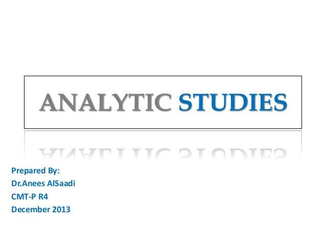ANALYTIC STUDIES Prepared By: Dr.Anees AlSaadi CMT-P R4 December 2013