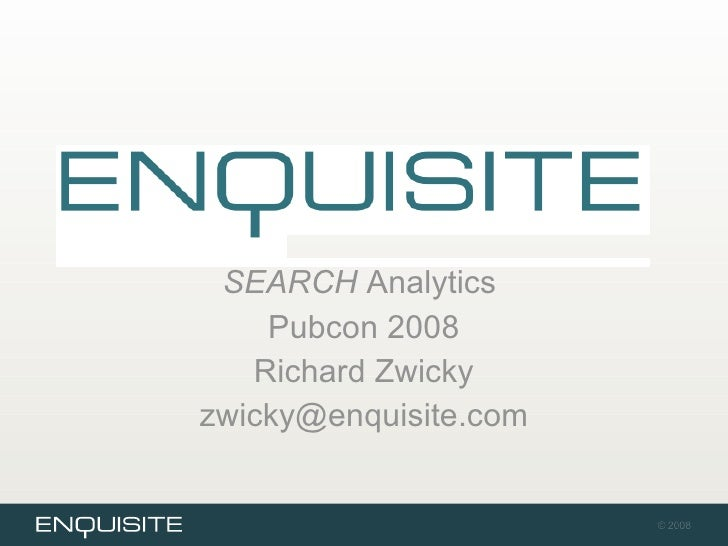 SEARCH  Analytics  Pubcon 2008 Richard Zwicky [email_address]