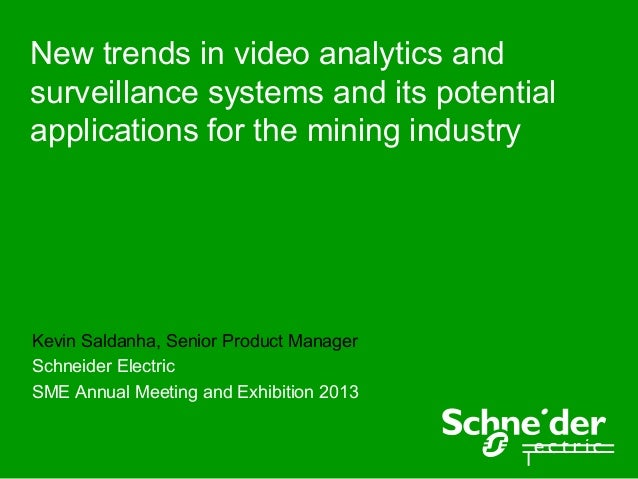 New trends in video analytics andsurveillance systems and its potentialapplications for the mining industryKevin Saldanha,...