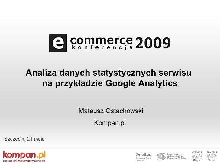 Analiza danych statystycznych serwisu            na przykładzie Google Analytics                       Mateusz Ostachowski...