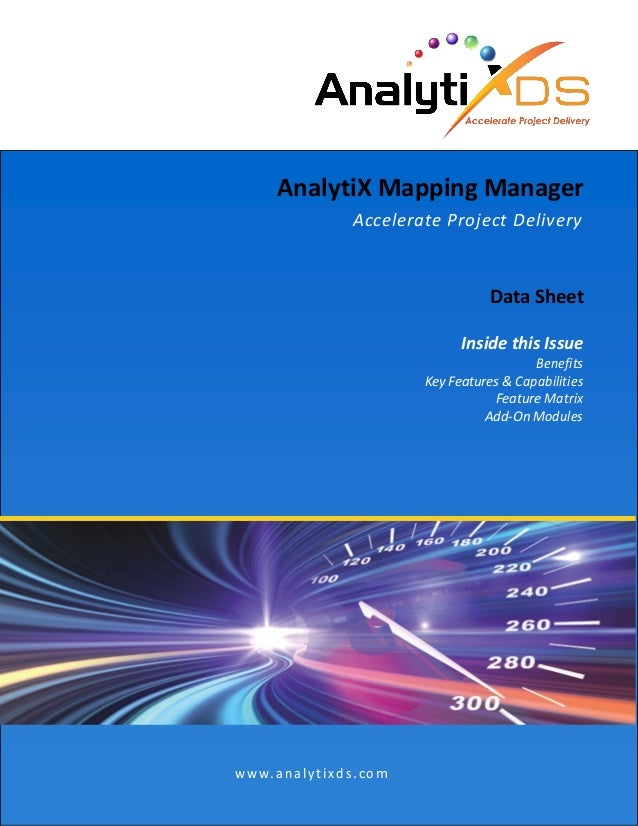 AnalytiX Mapping Manager Accelerate Project Delivery Data Sheet Inside this Issue Benefits Key Features & Capabilities Fea...