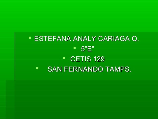 " ESTEFANA ANALY CARIAGA Q.ESTEFANA ANALY CARIAGA Q.  5""E""5""E""  CETIS 129CETIS 129  SAN FERNANDO TAMPS.SAN FERNANDO TAM..."