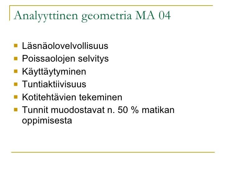 Analyyttinen geometria MA 04 <ul><li>Läsnäolovelvollisuus </li></ul><ul><li>Poissaolojen selvitys </li></ul><ul><li>Käyttä...
