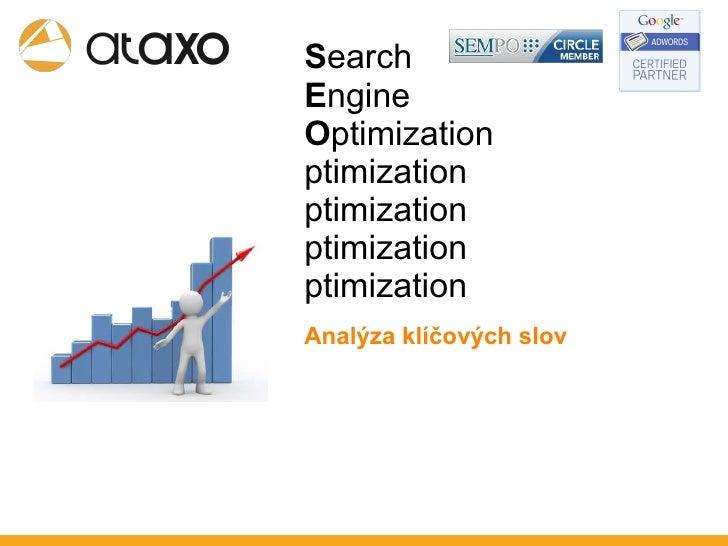 S earch   E ngine  O ptimization ptimization ptimization ptimization ptimization <ul><li>Analýza klíčových slov </li></ul>