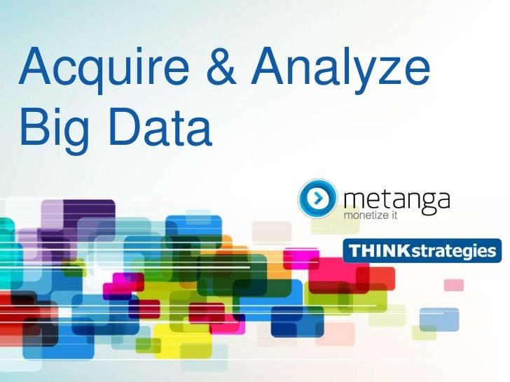 Acquire & AnalyzeBig Data