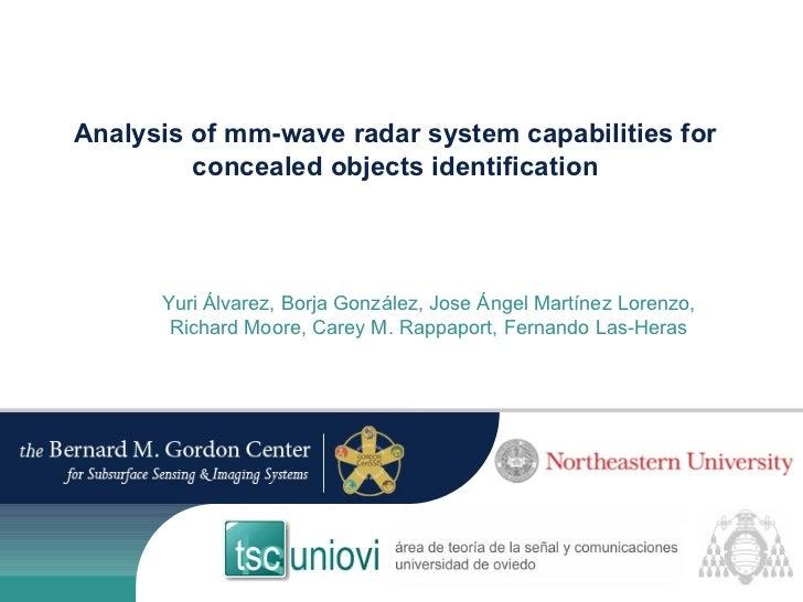 Analysis of mm-wave radar system capabilities for concealed objects identification Yuri Álvarez, Borja González, Jose Ánge...