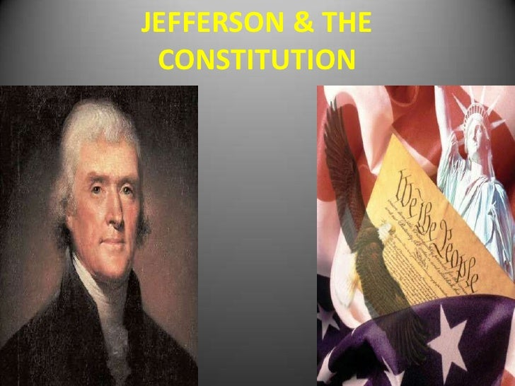 JEFFERSON & THE  CONSTITUTION