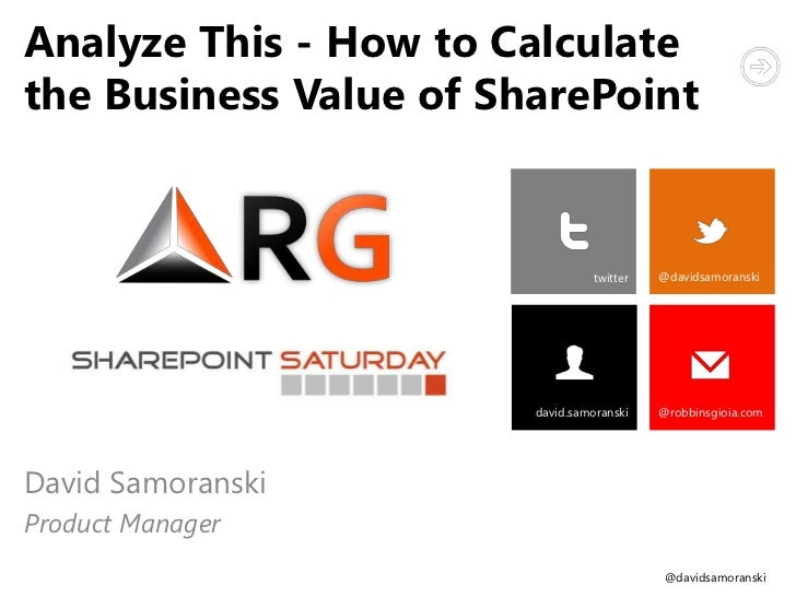 Analyze This - How to Calculatethe Business Value of SharePoint                                  twitter   @davidsamoransk...