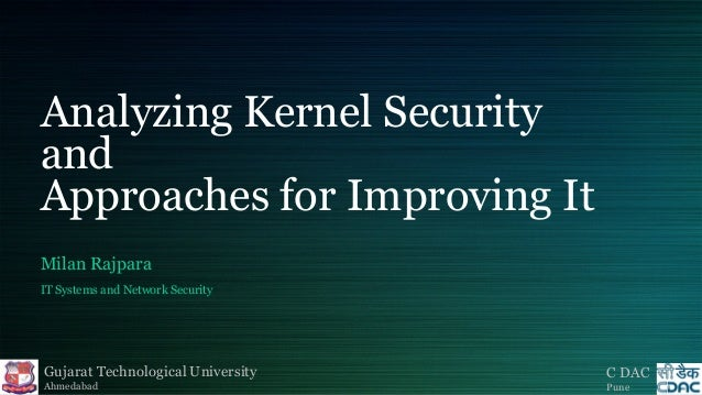Analyzing Kernel Security and Approaches for Improving It Milan Rajpara IT Systems and Network Security  Gujarat Technolog...