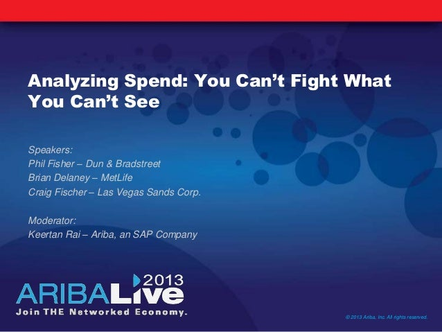 Analyzing Spend: You Can't Fight WhatYou Can't SeeSpeakers:Phil Fisher – Dun & BradstreetBrian Delaney – MetLifeCraig Fisc...