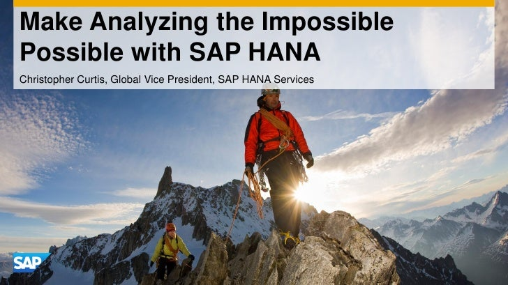 Make Analyzing the ImpossiblePossible with SAP HANAChristopher Curtis, Global Vice President, SAP HANA Services