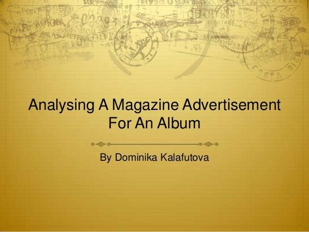 Analysing A Magazine Advertisement           For An Album         By Dominika Kalafutova