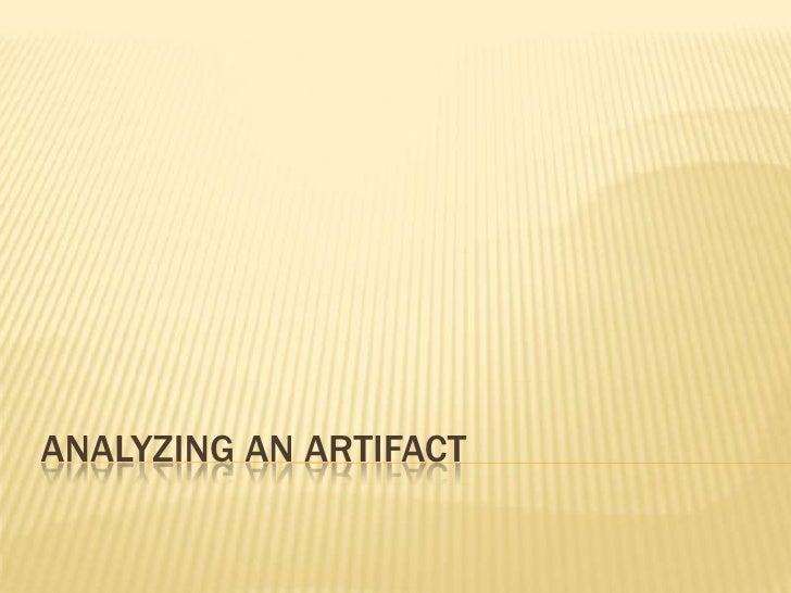 Analyzing An Artifact <br />