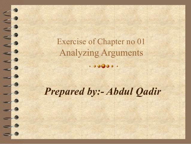 Exercise of Chapter no 01 Analyzing Arguments Prepared by:- Abdul Qadir
