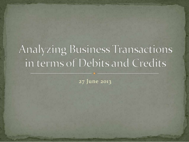 Analyzing business transactions through debit and credit 06272013