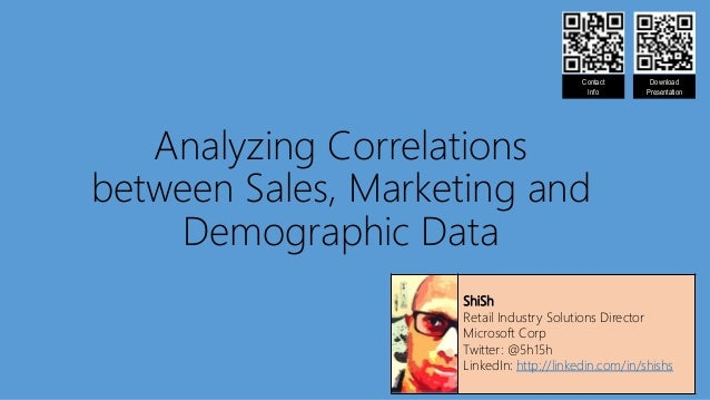 Analyzing Correlations between Sales, Marketing and Demographic Data ShiSh Retail Industry Solutions Director Microsoft Co...