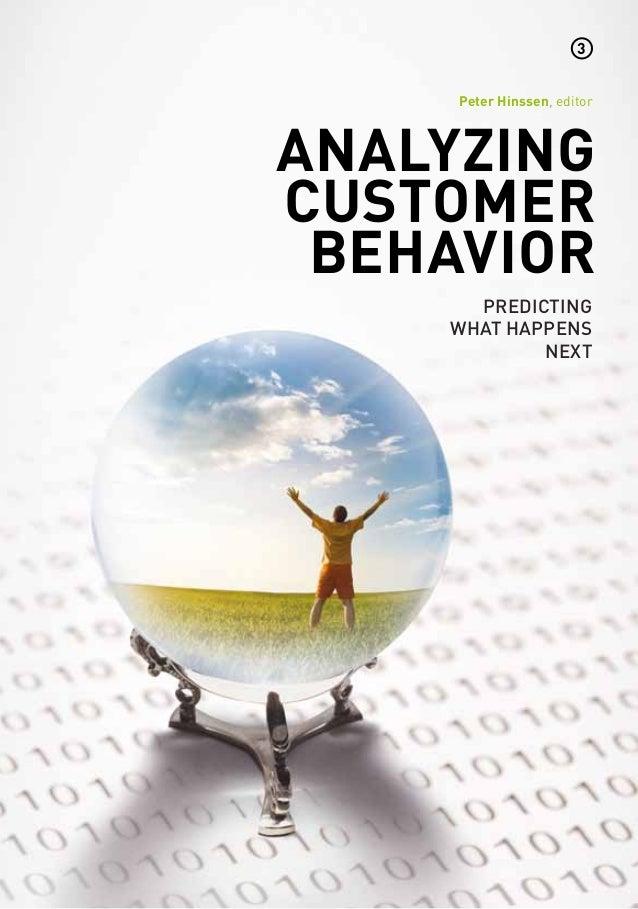Analyzing customer behavior Predicting what happens next Peter Hinssen, editor 3