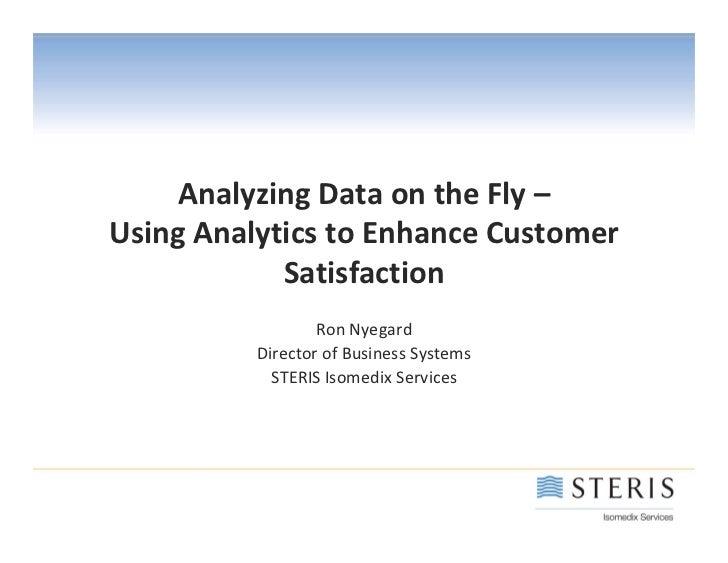 AnalyzingDataontheFly–UsingAnalyticstoEnhanceCustomer            Satisfaction                  RonNyegard      ...