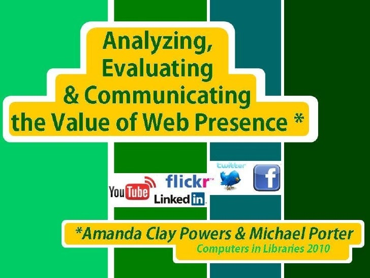 Analyzing, Evaluating and  Communicating The Value of Web Presence