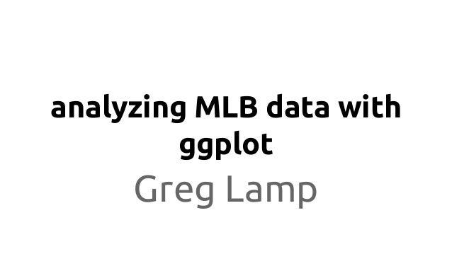 analyzing MLB data with ggplot Greg Lamp