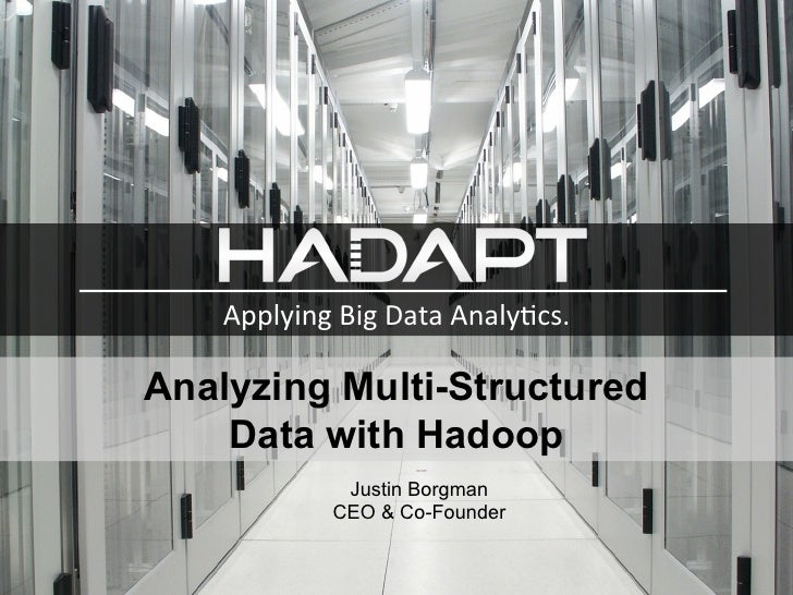 Applying	  Big	  Data	  Analy-cs.	  	  Analyzing Multi-Structured    Data with Hadoop      ...