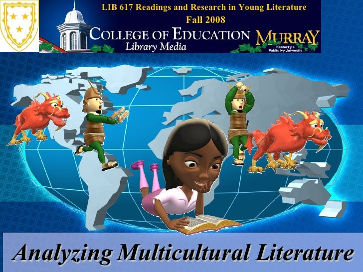 Analyzing Multicultural Literature LIB 617 Readings and Research in Young Literature Fall 2008