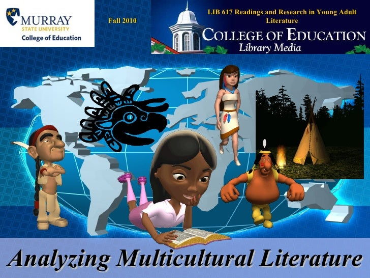 Analyzing Multicultural Literature LIB 617 Readings and Research in Young Adult Literature Fall 2010