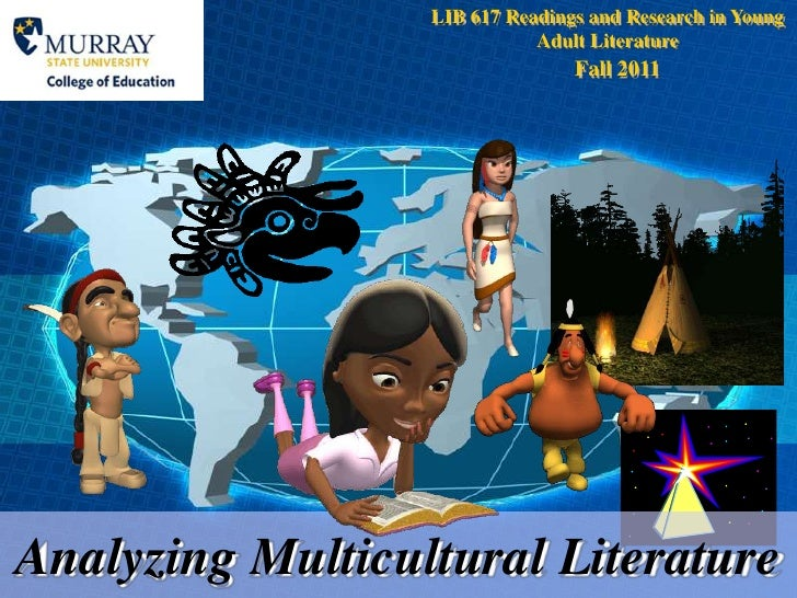 LIB 617 Readings and Research in Young Adult Literature<br />Fall 2011<br />Analyzing Multicultural Literature<br />