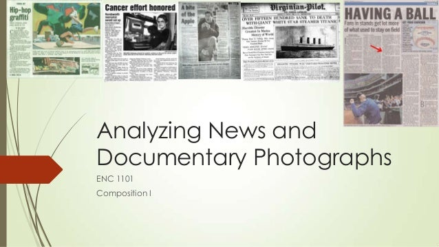 Analyzing News and Documentary Photographs ENC 1101 Composition I