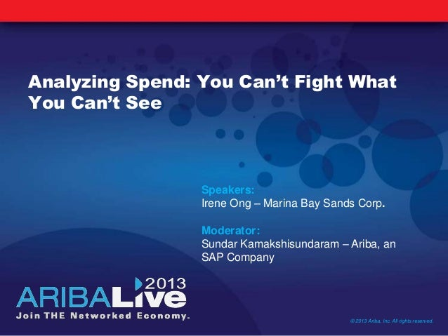 Analyzing Spend: You Can't Fight WhatYou Can't See© 2013 Ariba, Inc. All rights reserved.Speakers:Irene Ong – Marina Bay S...