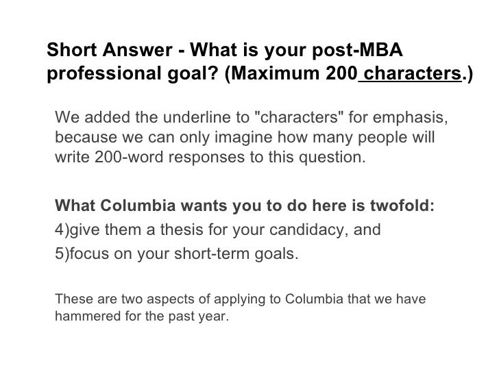 goals mba essay When you pull together your mba application materials, you might find yourself stumped (in a few different ways) about how to explain your career goals.