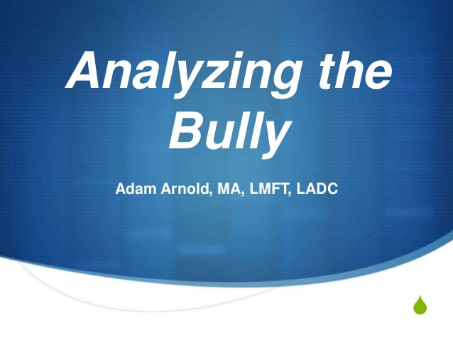 SAnalyzing theBullyAdam Arnold, MA, LMFT, LADC