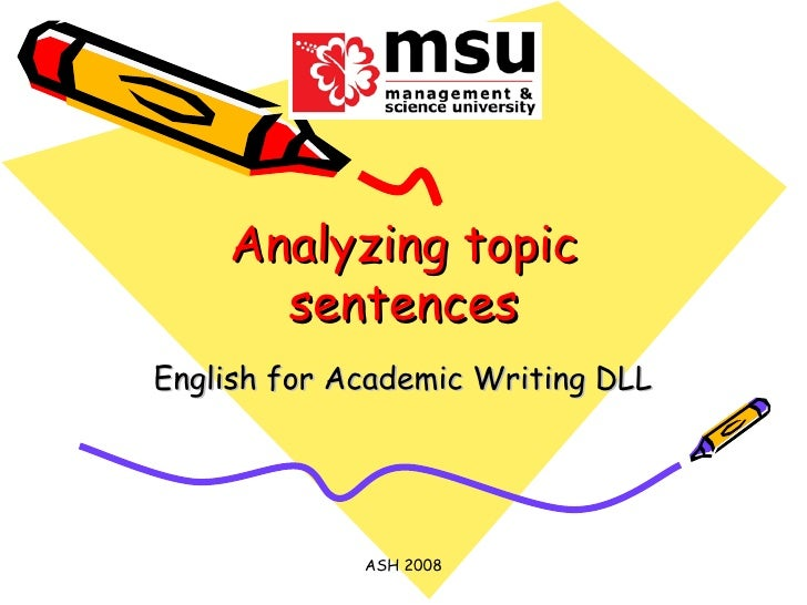 Analyzing topic sentences English for Academic Writing DLL ASH 2008