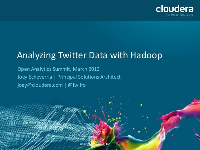 1Analyzing Twitter Data with HadoopOpen Analytics Summit, March 2013Joey Echeverria   Principal Solutions Architectjoey@cl...