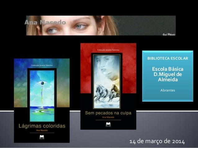 14 de março de 2014 BIBLIOTECA ESCOLAR Escola Básica D.Miguel de Almeida Abrantes