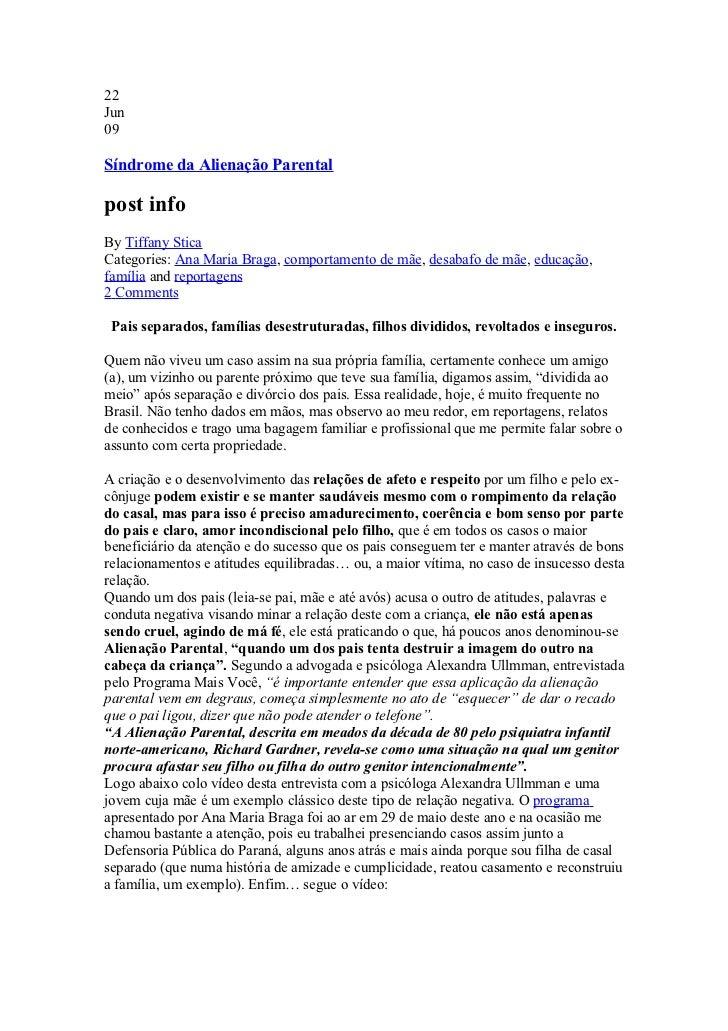22Jun09Síndrome da Alienação Parentalpost infoBy Tiffany SticaCategories: Ana Maria Braga, comportamento de mãe, desabafo ...