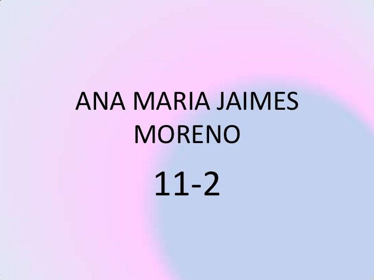 ANA MARIA JAIMES    MORENO     11-2