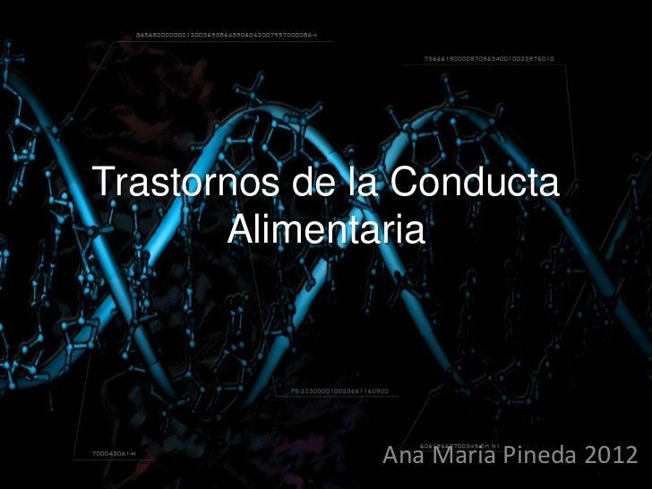 Trastornos de la Conducta       Alimentaria               Ana Maria Pineda 2012