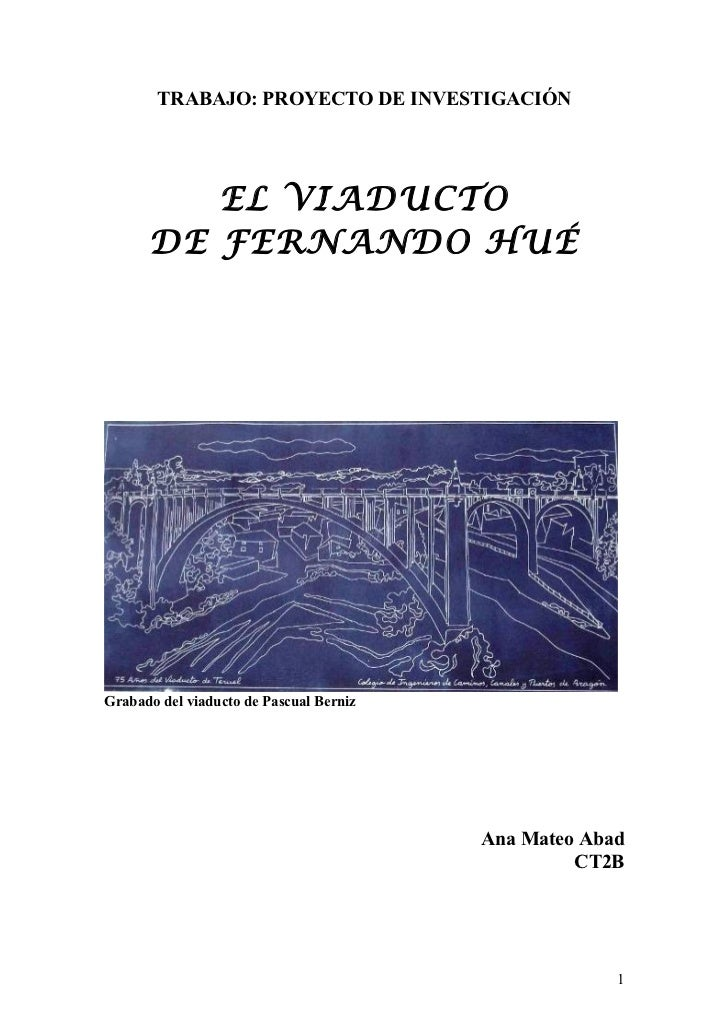 TRABAJO: PROYECTO DE INVESTIGACIÓN         EL VIADUCTO      DE FERNANDO HUÉGrabado del viaducto de Pascual Berniz         ...
