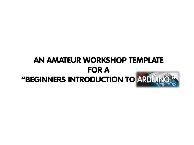 "An amateur workshop template  for a  ""beginners introduction to arduino """