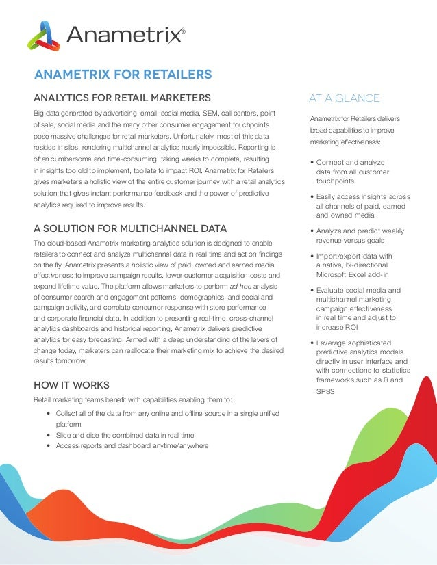 Anametrix for retailers Analytics for Retail Marketers Big data generated by advertising, email, social media, SEM, call c...