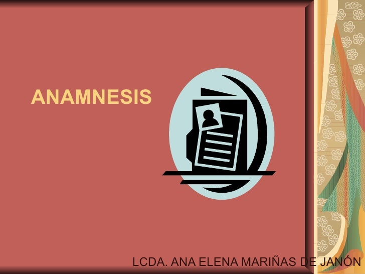 ANAMNESIS LCDA. ANA ELENA MARIÑAS DE JANÓN