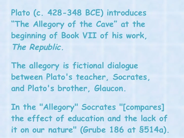 an analysis of allegory of the cave Plato, republic, book vi: the allegory of the cave the son of a wealthy and noble family, plato (427-347 bc) was preparing for a career in politics when the trial and eventual execution of socrates (399 bc) changed the course of.