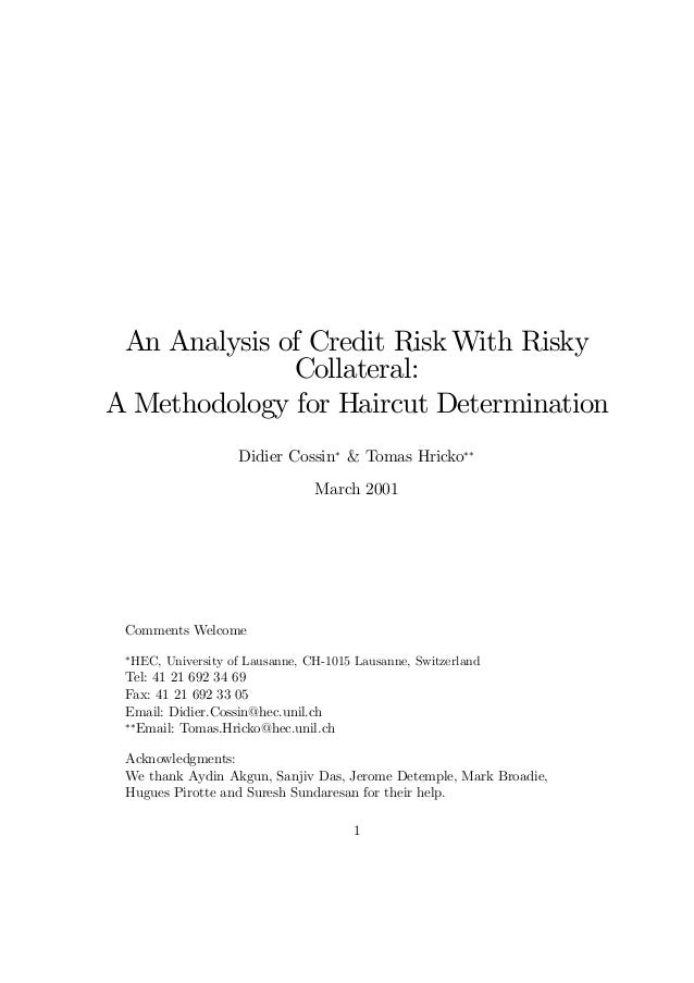 An Analysis of Credit RiskWith Risky Collateral: A Methodology for Haircut Determination Didier Cossin¤ & Tomas Hricko¤¤ M...