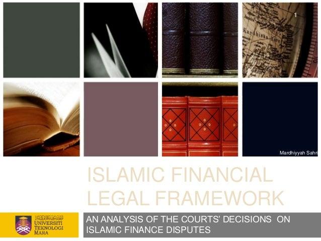 "1                                     Mardhiyyah SahriISLAMIC FINANCIALLEGAL FRAMEWORKAN ANALYSIS OF THE COURTS"" DECISIONS..."