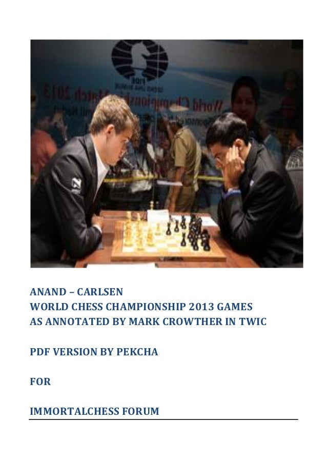 ANAND – CARLSEN WORLD CHESS CHAMPIONSHIP 2013 GAMES AS ANNOTATED BY MARK CROWTHER IN TWIC PDF VERSION BY PEKCHA FOR IMMORT...