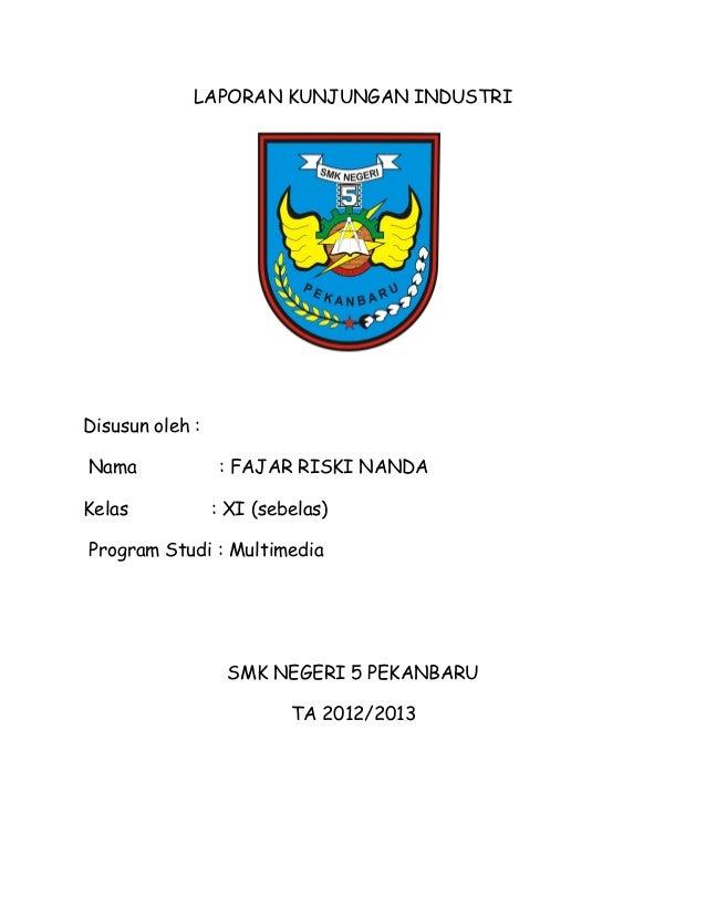 LAPORAN KUNJUNGAN INDUSTRIDisusun oleh :Nama              : FAJAR RISKI NANDAKelas            : XI (sebelas)Program Studi ...