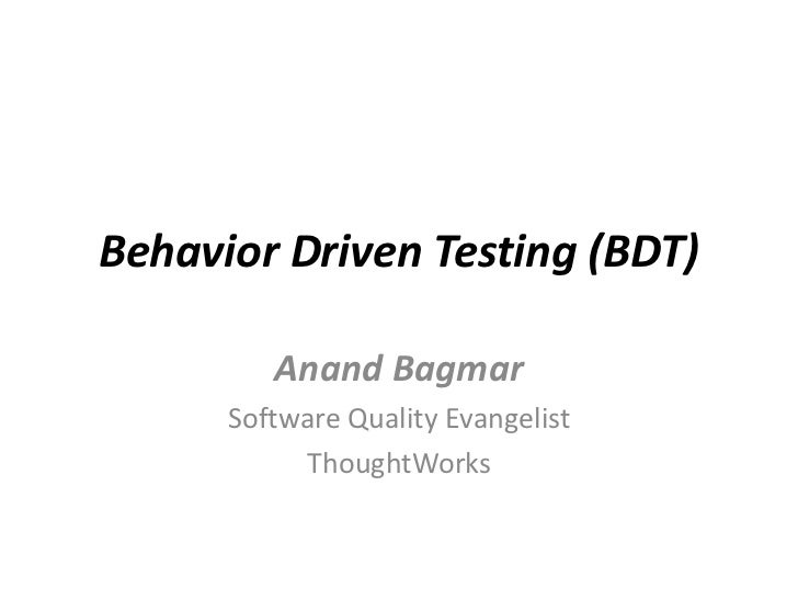 Behavior Driven Testing (BDT)         Anand Bagmar      Software Quality Evangelist           ThoughtWorks